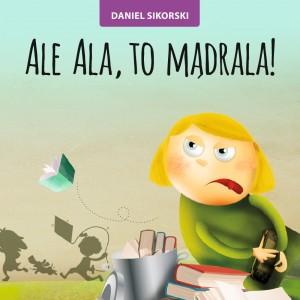 Daniel Sikorski, Ale Ala to mądrala