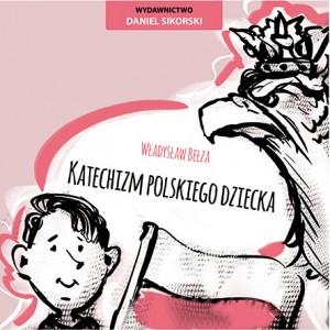 katechizm_polskiego_dziecka_wydawnictwo daniel sikorski